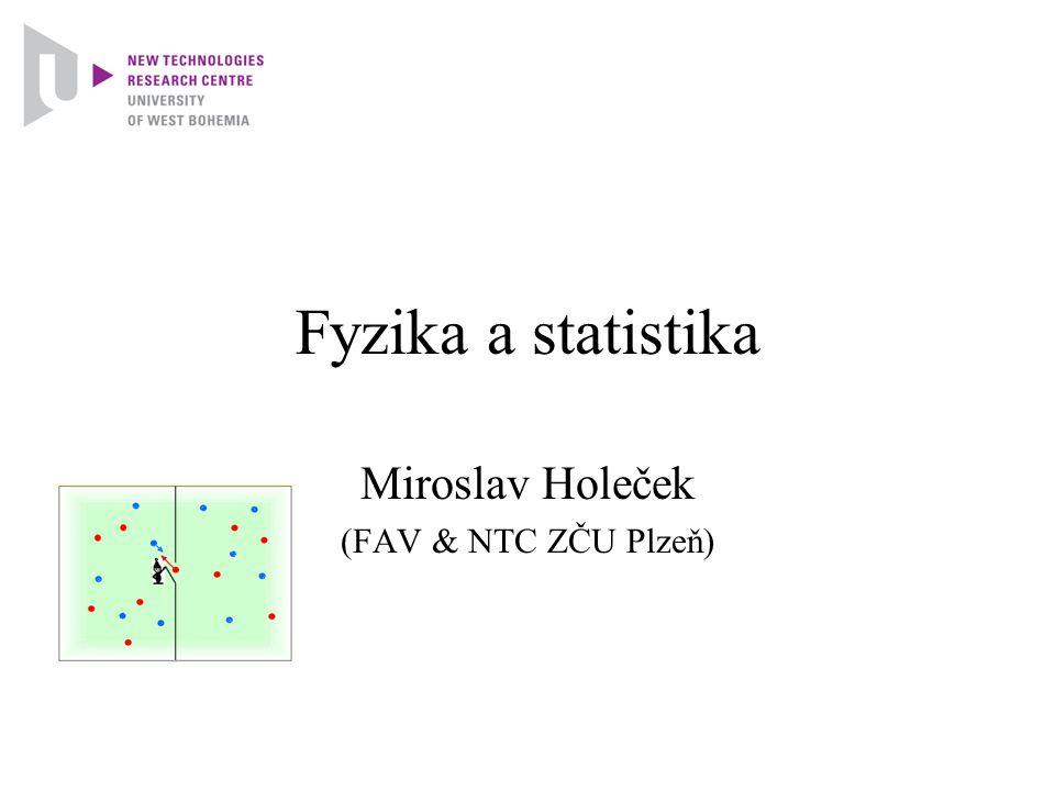 Fyzika a statistika Miroslav Holeček (FAV & NTC ZČU Plzeň)