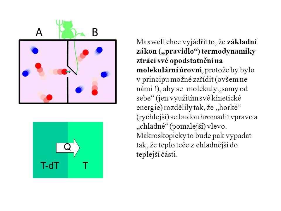 """Maxwell chce vyjádřit to, že základní zákon (""""pravidlo ) termodynamiky ztrácí své opodstatnění na molekulární úrovni, protože by bylo v principu možné zařídit (ovšem ne námi !), aby se molekuly """"samy od sebe (jen využitím své kinetické energie) rozdělily tak, že """"horké (rychlejší) se budou hromadit vpravo a """"chladné (pomalejší) vlevo."""