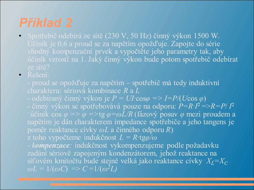 Příklad 2 Spotřebič odebírá ze sítě (230 V, 50 Hz) činný výkon 1500 W.