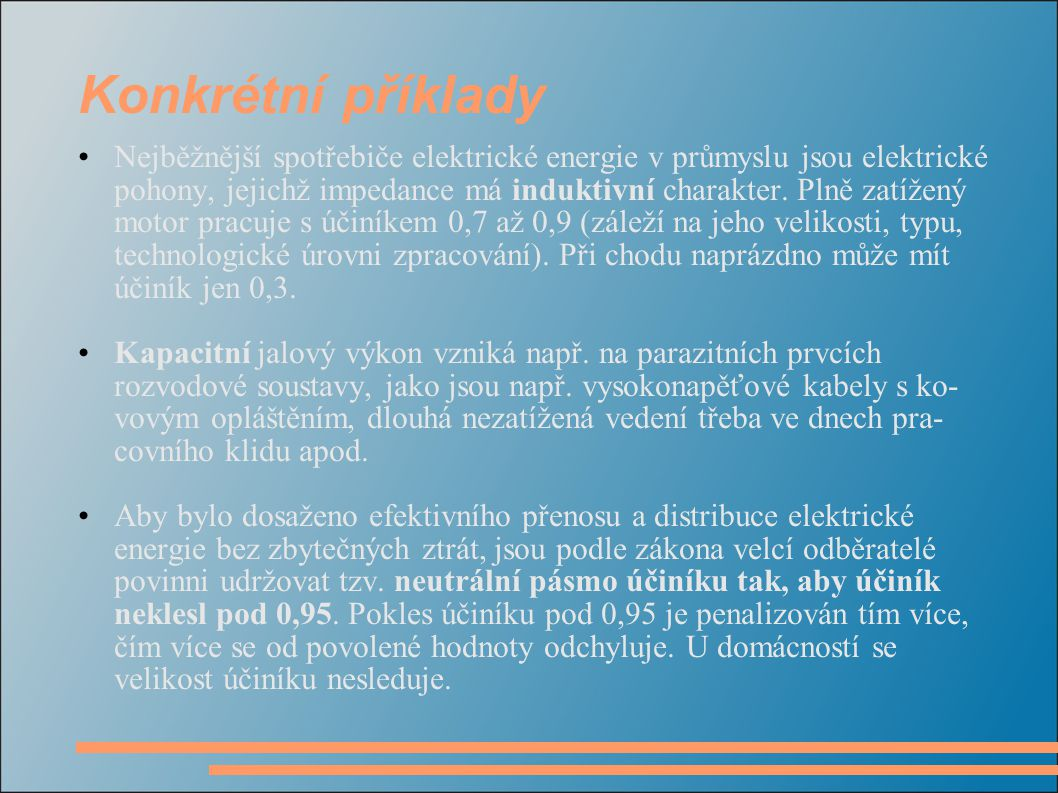 Konkrétní příklady Nejběžnější spotřebiče elektrické energie v průmyslu jsou elektrické pohony, jejichž impedance má induktivní charakter. Plně zatíže