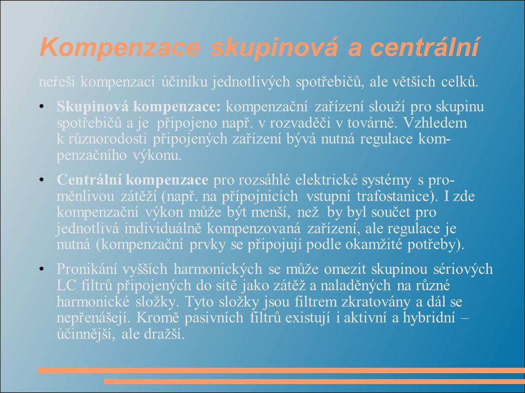 Kompenzace skupinová a centrální neřeší kompenzaci účiníku jednotlivých spotřebičů, ale větších celků.