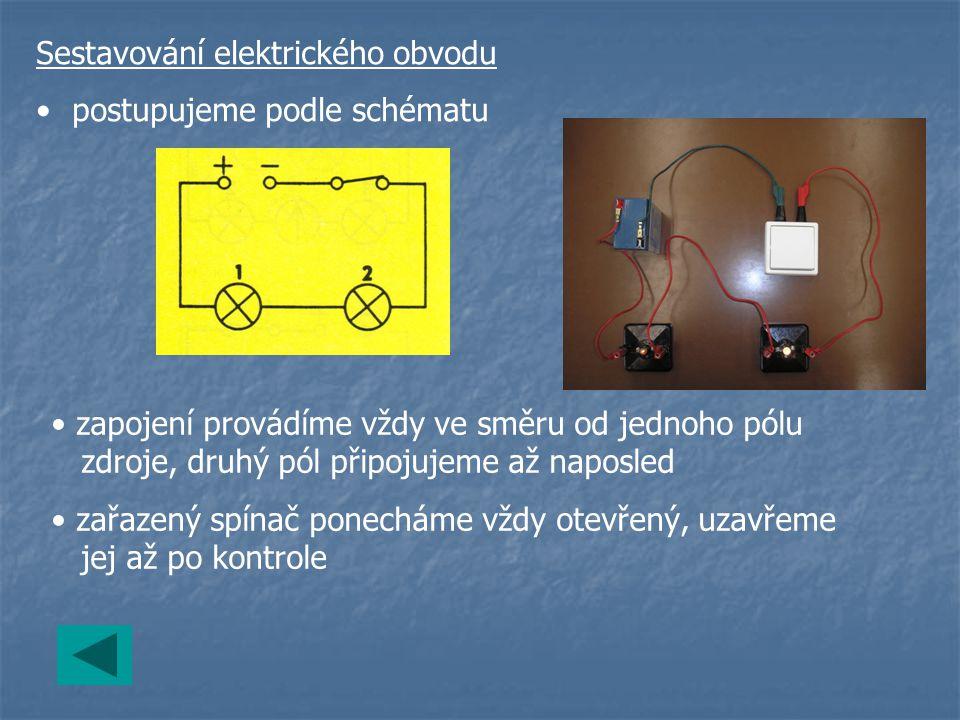Sestavování elektrického obvodu postupujeme podle schématu zapojení provádíme vždy ve směru od jednoho pólu zdroje, druhý pól připojujeme až naposled zařazený spínač ponecháme vždy otevřený, uzavřeme jej až po kontrole