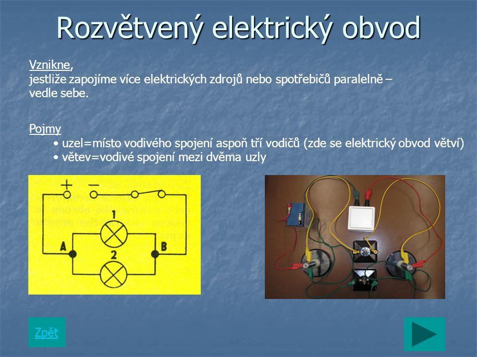 Rozvětvený elektrický obvod Zpět Vznikne, jestliže zapojíme více elektrických zdrojů nebo spotřebičů paralelně – vedle sebe.