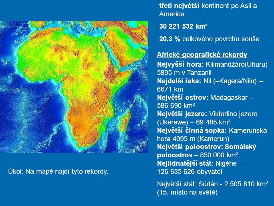 třetí největší kontinent po Asii a Americe 30 221 532 km² 20,3 % celkového povrchu souše Nejvyšší hora: Kilimandžáro(Uhuru) 5895 m v Tanzanii Nejdelší