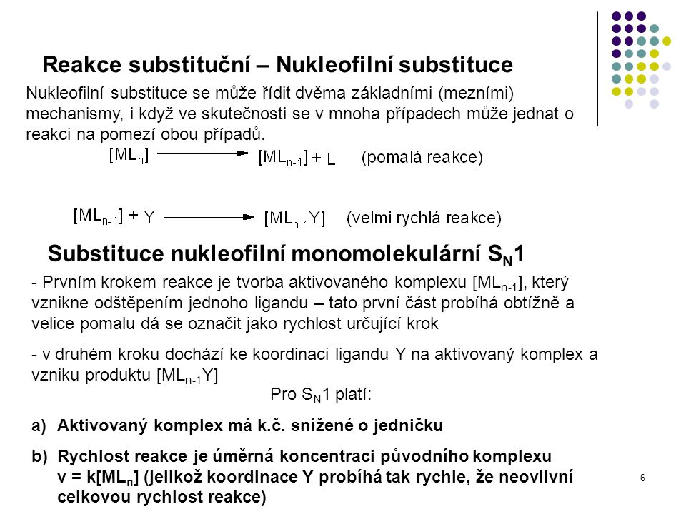 7 Reakce substituční – Nukleofilní substituce Substituce nukleofilní bimolekulární S N 2 - Prvním krokem reakce je tvorba aktivovaného komplexu [ML n Y], který vznikne koordinací nového ligandu Y – tato první část probíhá obtížně a velice pomalu dá se označit jako rychlost určující krok - v druhém kroku dochází k odštěpení ligandu L a vzniku produktu [ML n-1 Y] Pro S N 2 platí: a)Aktivovaný komplex má k.č.