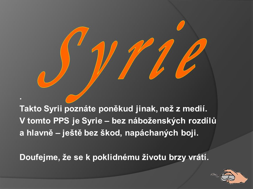 Takto Syrii poznáte poněkud jinak, než z medií.
