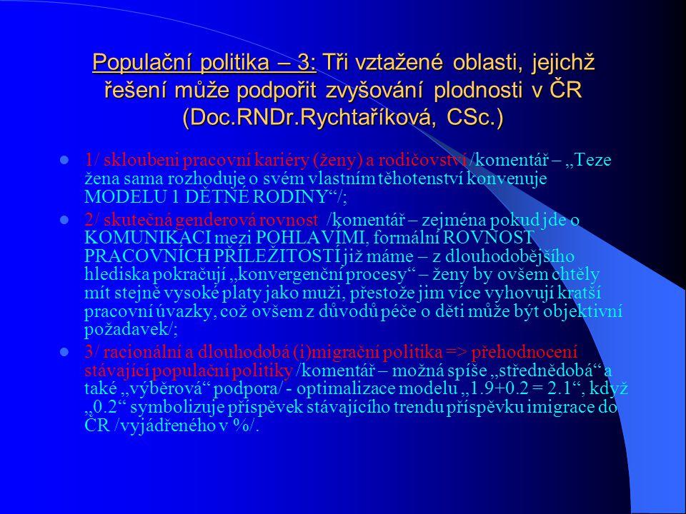 Populační politiky – 2: (v téže publikaci) prostředky, jimiž lze těchto cílů dosáhnout - 4 implicitní položky 1/ existence DEMOGRAFICKÉHO CÍLE vlády;