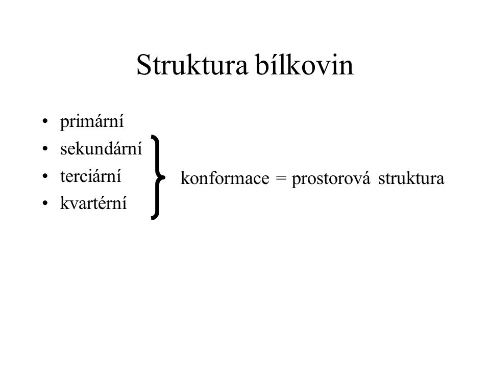 Struktura bílkovin primární sekundární terciární kvartérní konformace = prostorová struktura