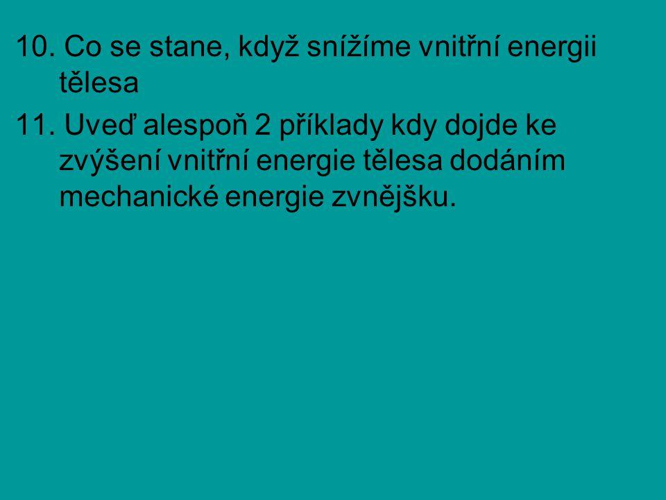 10. Co se stane, když snížíme vnitřní energii tělesa 11.