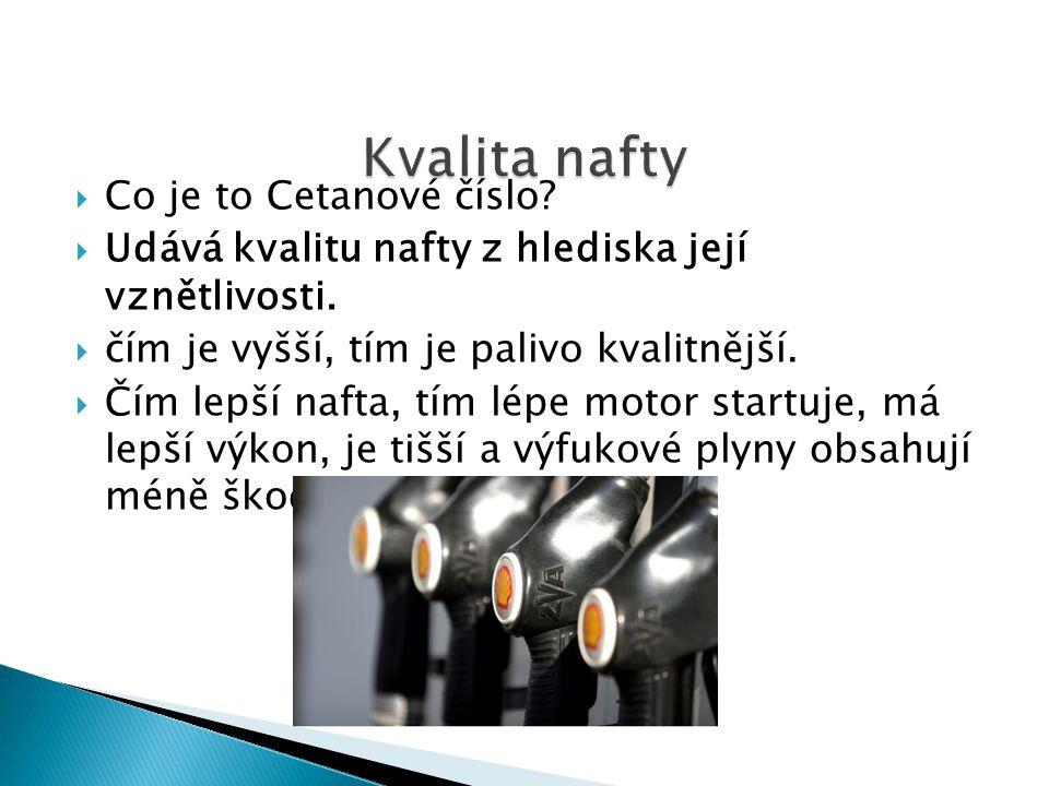  Co je to Cetanové číslo. Udává kvalitu nafty z hlediska její vznětlivosti.