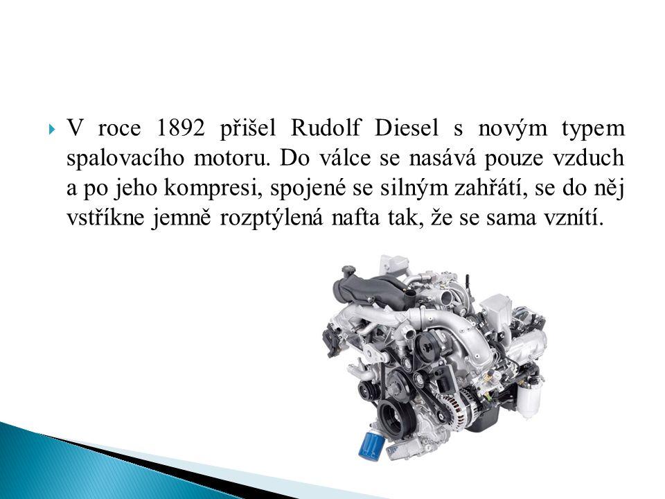  V roce 1892 přišel Rudolf Diesel s novým typem spalovacího motoru.