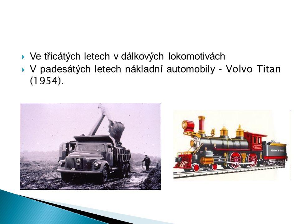  Ve třicátých letech v dálkových lokomotivách  V padesátých letech nákladní automobily - Volvo Titan (1954).