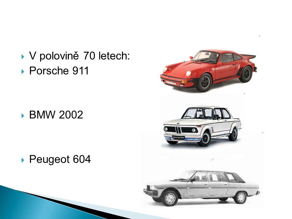  V polovině 70 letech:  Porsche 911  BMW 2002  Peugeot 604