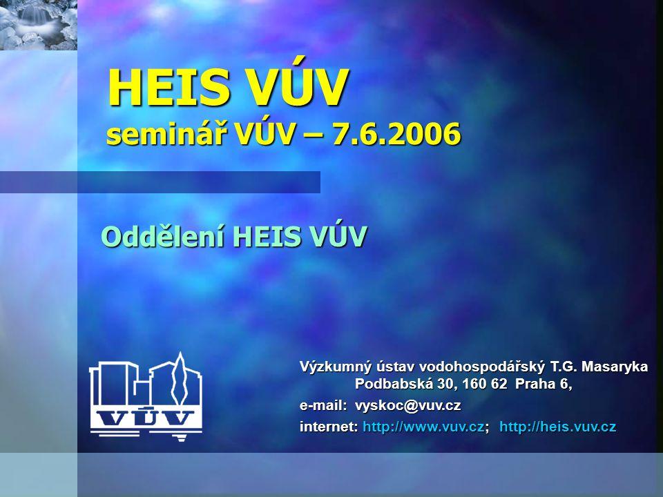 HEIS VÚV seminář VÚV – 7.6.2006 Oddělení HEIS VÚV Výzkumný ústav vodohospodářský T.G.
