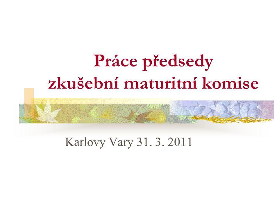 Práce předsedy zkušební maturitní komise Karlovy Vary 31. 3. 2011