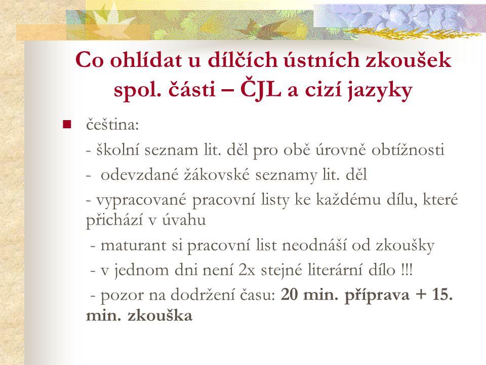 Co ohlídat u dílčích ústních zkoušek spol.části – ČJL a cizí jazyky čeština: - školní seznam lit.