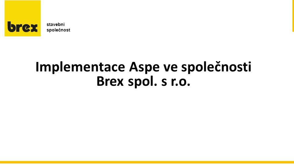 c c e r b Implementace Aspe ve společnosti Brex spol. s r.o. stavební společnost
