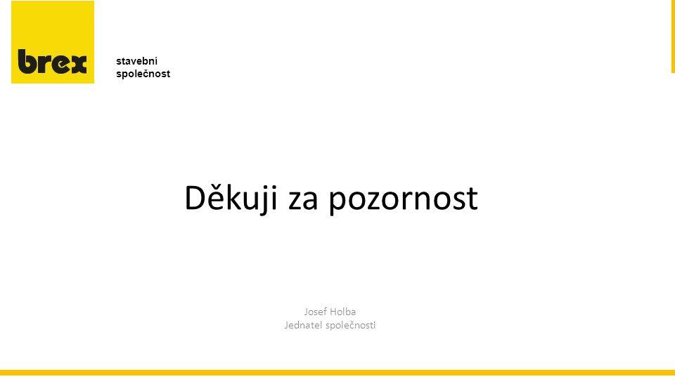 Děkuji za pozornost stavební společnost Josef Holba Jednatel společnosti