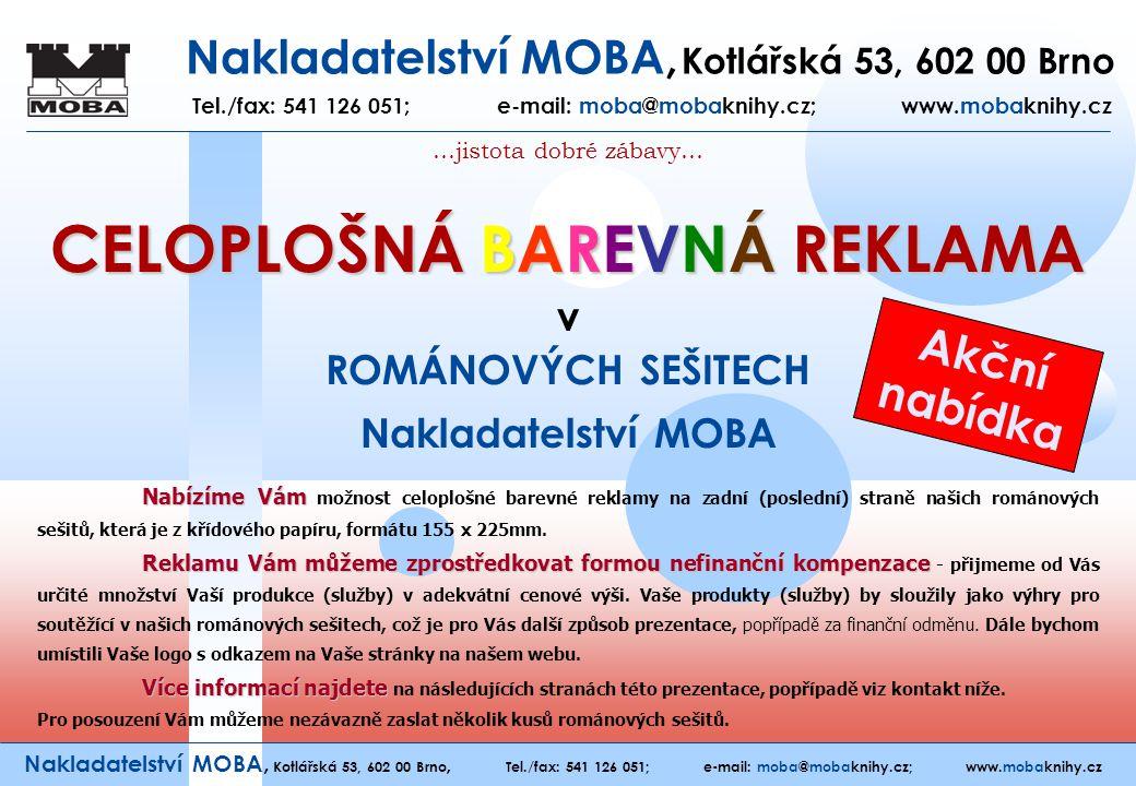 Nakladatelství MOBA, Kotlářská 53, 602 00 Brno Tel./fax: 541 126 051; e-mail: moba@mobaknihy.cz; www.mobaknihy.cz ROMÁNOVÉ SEŠITY Nakladatelství MOBA …jistota dobré zábavy… Nakladatelství MOBA, Kotlářská 53, 602 00 Brno, Tel./fax: 541 126 051; e-mail: moba@mobaknihy.cz; www.mobaknihy.cz