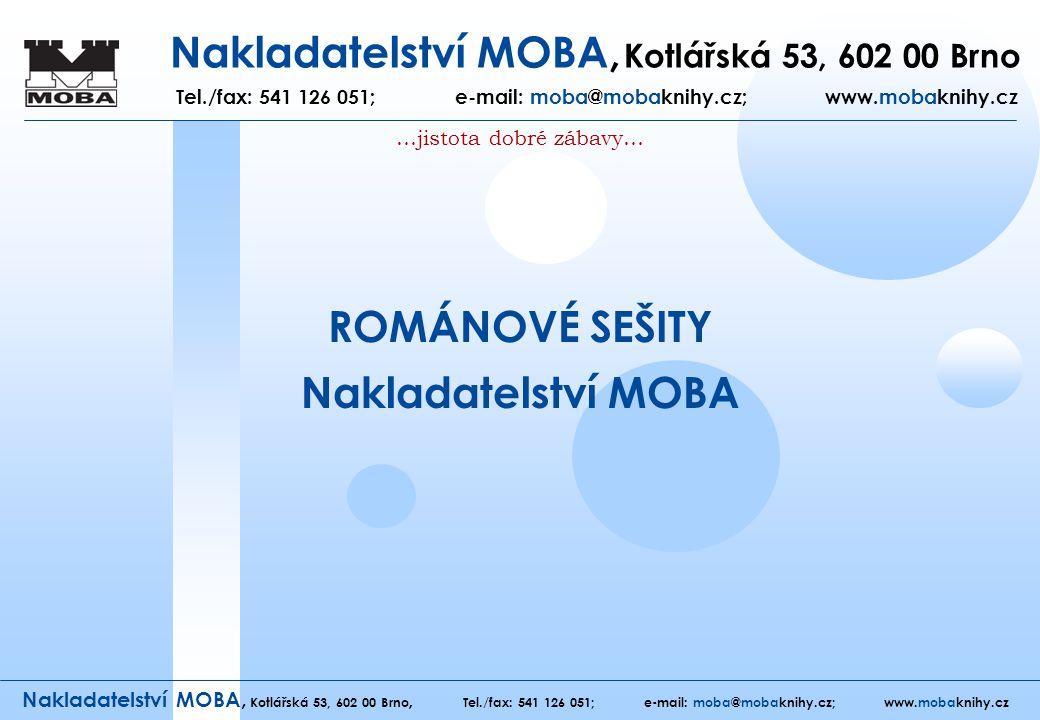 Nakladatelství MOBA, Kotlářská 53, 602 00 Brno Tel./fax: 541 126 051; e-mail: moba@mobaknihy.cz; www.mobaknihy.cz ROMÁNOVÉ SEŠITY Nakladatelství MOBA