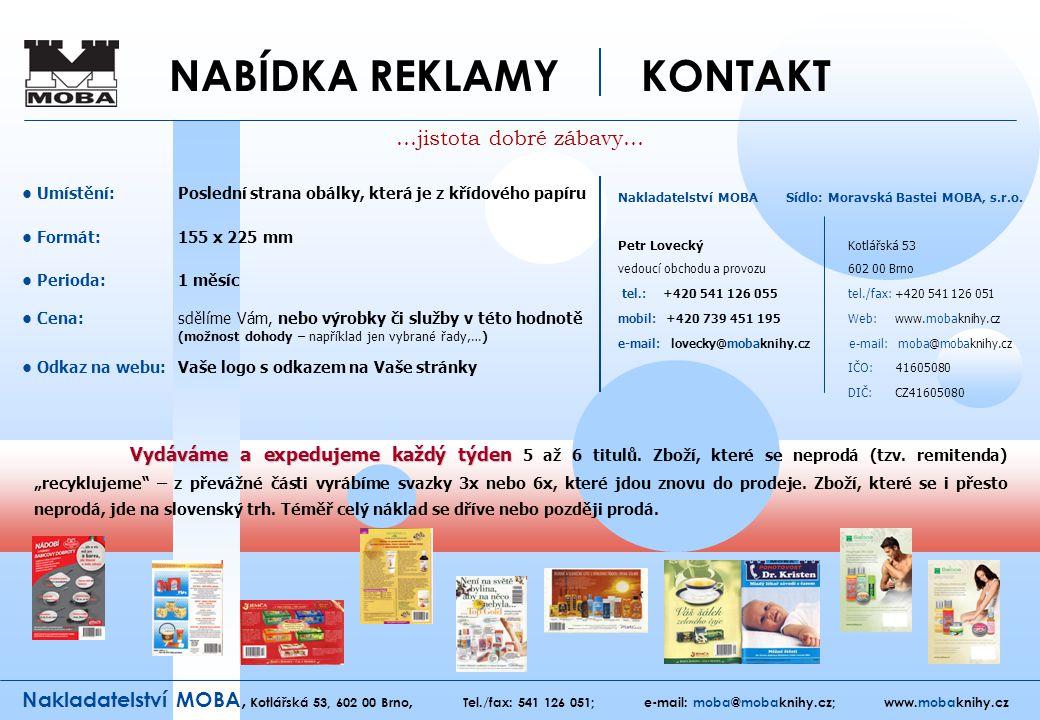 Nakladatelství MOBA, Kotlářská 53, 602 00 Brno, Tel./fax: 541 126 051; e-mail: moba@mobaknihy.cz; www.mobaknihy.cz NABÍDKA REKLAMY KONTAKT …jistota do