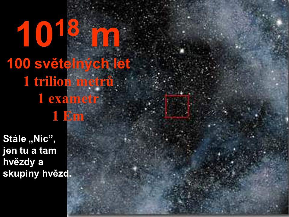 Na tuto vzdálenost už není vidět skoro nic co by tam před 10 lety bylo. 10 17 m 10 světelných let