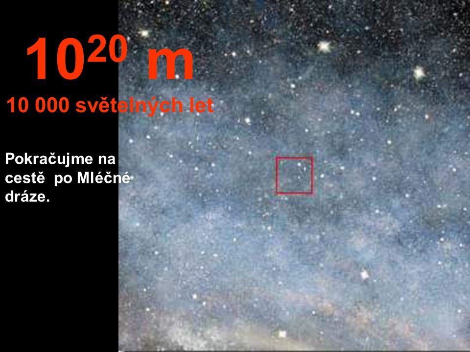 10 19 m 1000 světelných let V této vzdálenosti začíná náš výlet po naší Mléčné dráze.