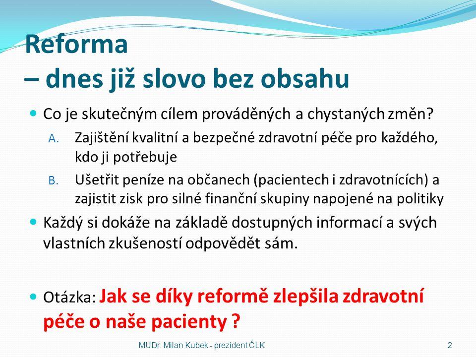 Reforma – dnes již slovo bez obsahu Co je skutečným cílem prováděných a chystaných změn.