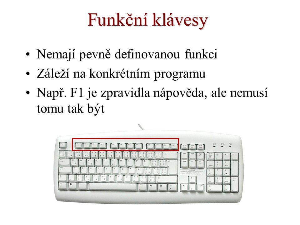 Funkční klávesy Nemají pevně definovanou funkci Záleží na konkrétním programu Např. F1 je zpravidla nápověda, ale nemusí tomu tak být