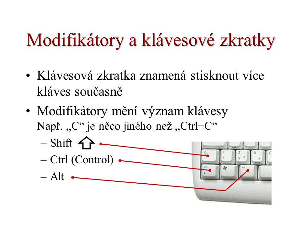 """Modifikátory a klávesové zkratky Klávesová zkratka znamená stisknout více kláves současně Modifikátory mění význam klávesy Např. """"C"""" je něco jiného ne"""