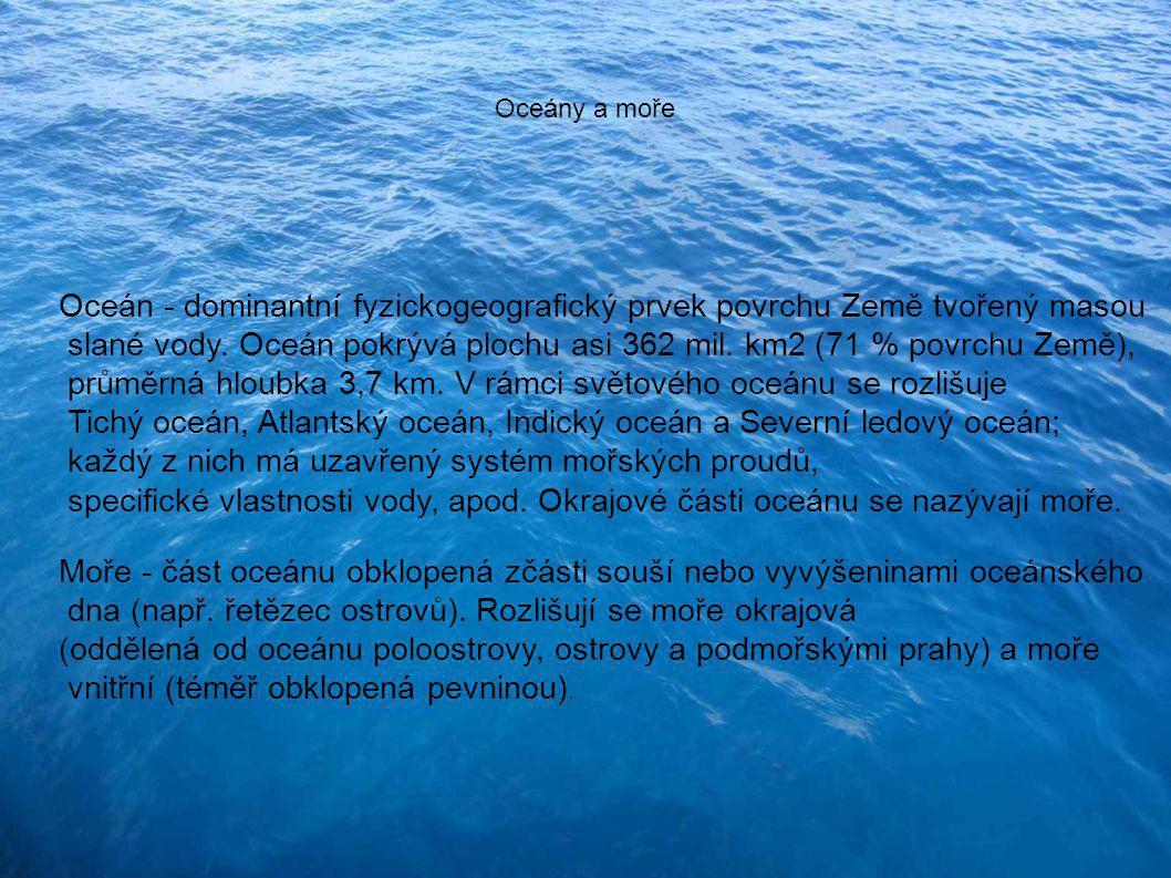 Oceány a moře Oceán - dominantní fyzickogeografický prvek povrchu Země tvořený masou slané vody.