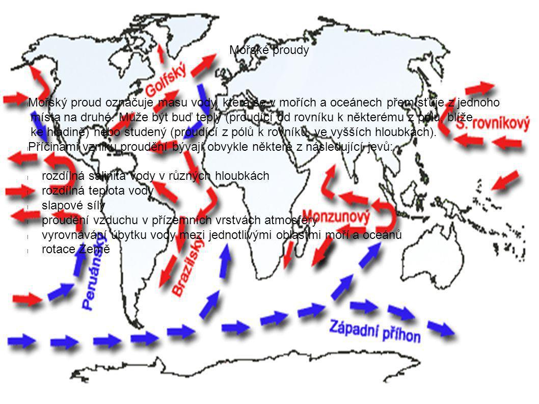 Mořské proudy l Mořský proud označuje masu vody, která se v mořích a oceánech přemísťuje z jednoho místa na druhé.