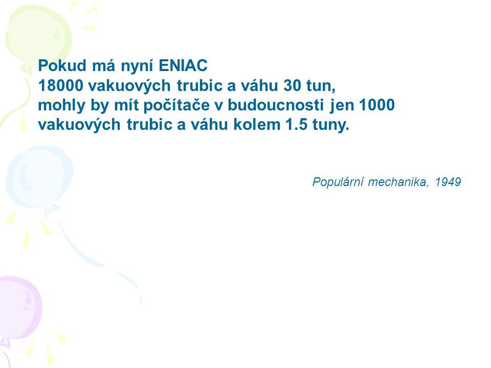 Pokud má nyní ENIAC 18000 vakuových trubic a váhu 30 tun, mohly by mít počítače v budoucnosti jen 1000 vakuových trubic a váhu kolem 1.5 tuny.