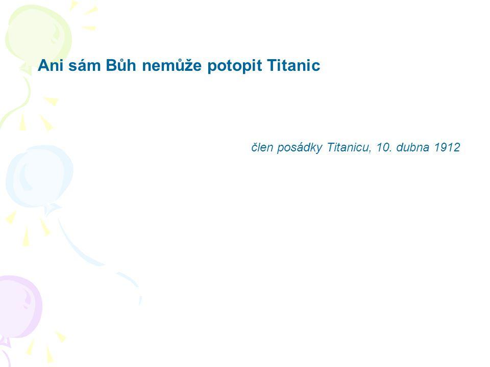 Ani sám Bůh nemůže potopit Titanic člen posádky Titanicu, 10. dubna 1912