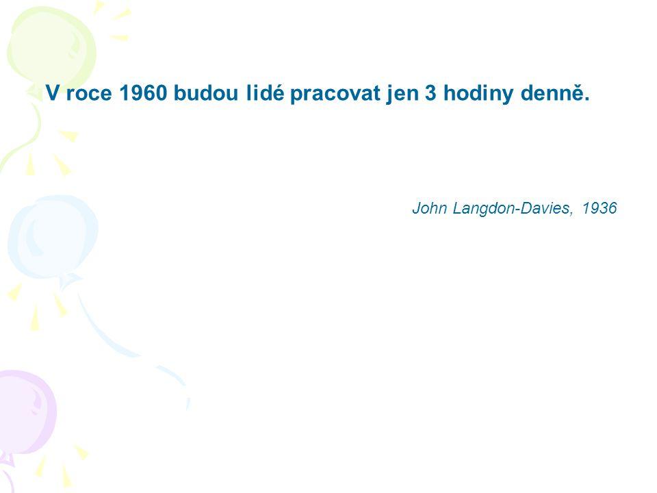 V roce 1960 budou lidé pracovat jen 3 hodiny denně. John Langdon-Davies, 1936