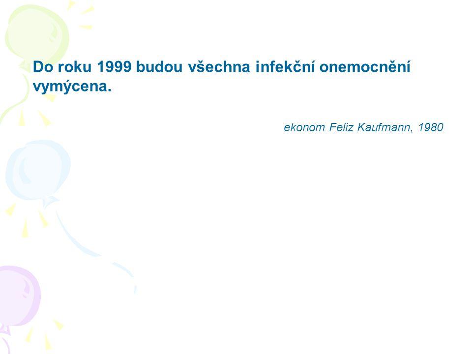 Do roku 1999 budou všechna infekční onemocnění vymýcena. ekonom Feliz Kaufmann, 1980