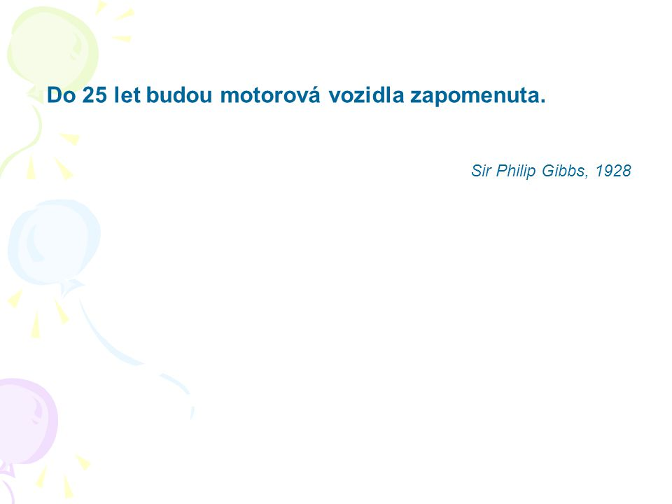 Do 25 let budou motorová vozidla zapomenuta. Sir Philip Gibbs, 1928