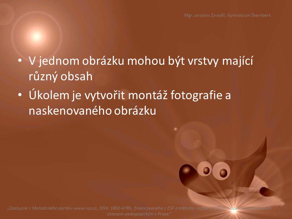 V jednom obrázku mohou být vrstvy mající různý obsah Úkolem je vytvořit montáž fotografie a naskenovaného obrázku Mgr. Jaroslav Zavadil, Gymnázium Šte
