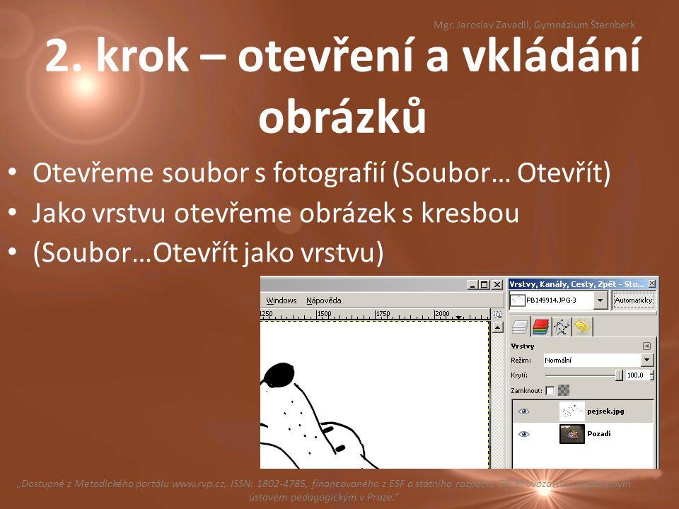 2. krok – otevření a vkládání obrázků Otevřeme soubor s fotografií (Soubor… Otevřít) Jako vrstvu otevřeme obrázek s kresbou (Soubor…Otevřít jako vrstv