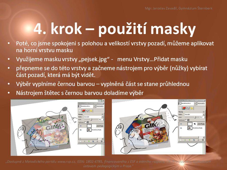 """4. krok – použití masky Poté, co jsme spokojeni s polohou a velikostí vrstvy pozadí, můžeme aplikovat na horní vrstvu masku Využijeme masku vrstvy """"pe"""