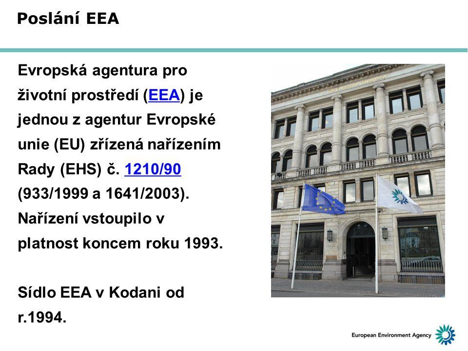 Poslání EEA Evropská agentura pro životní prostředí (EEA) je jednou z agentur Evropské unie (EU) zřízená nařízením Rady (EHS) č. 1210/90 (933/1999 a 1