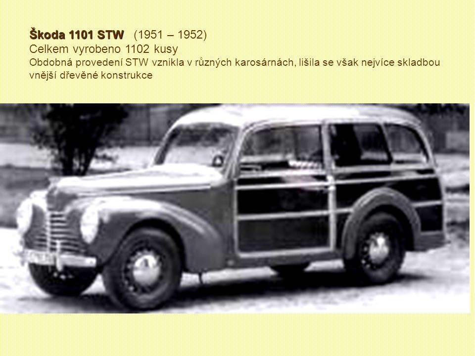Škoda 1101 Roadster Škoda 1101 Roadster Rok výroby 1948 - 1951 Rok výroby 1948 - 1951 Celkem vyrobeno1886 kusů. I když jich bylo vyrobeno tolik, domác