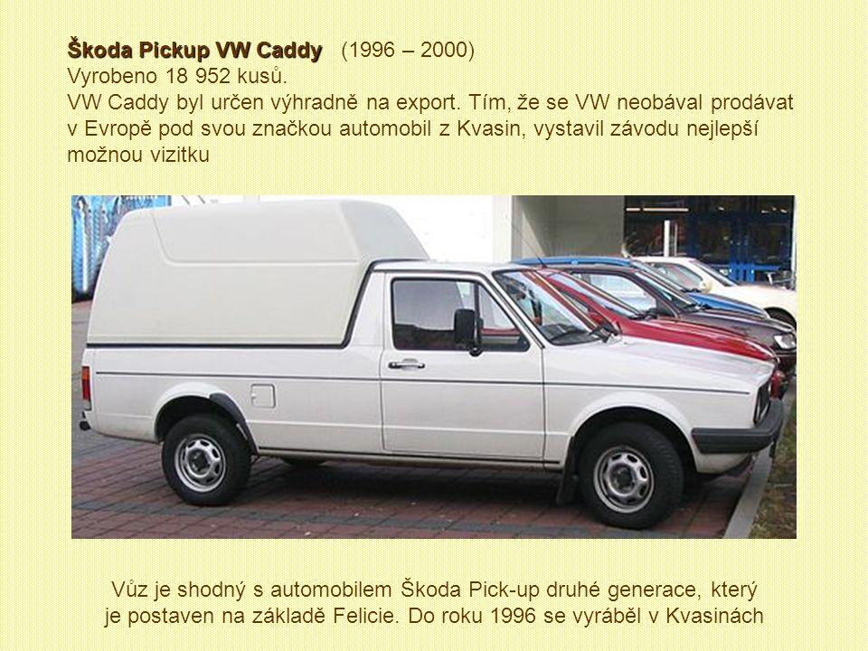Škoda Pickup Škoda Pickup (1995 – 2001) Vyrobeno 117 317 kusů Roku 1994 se v Kvasinách připravovaly již užitkové variace, ale do výroby se dostaly až