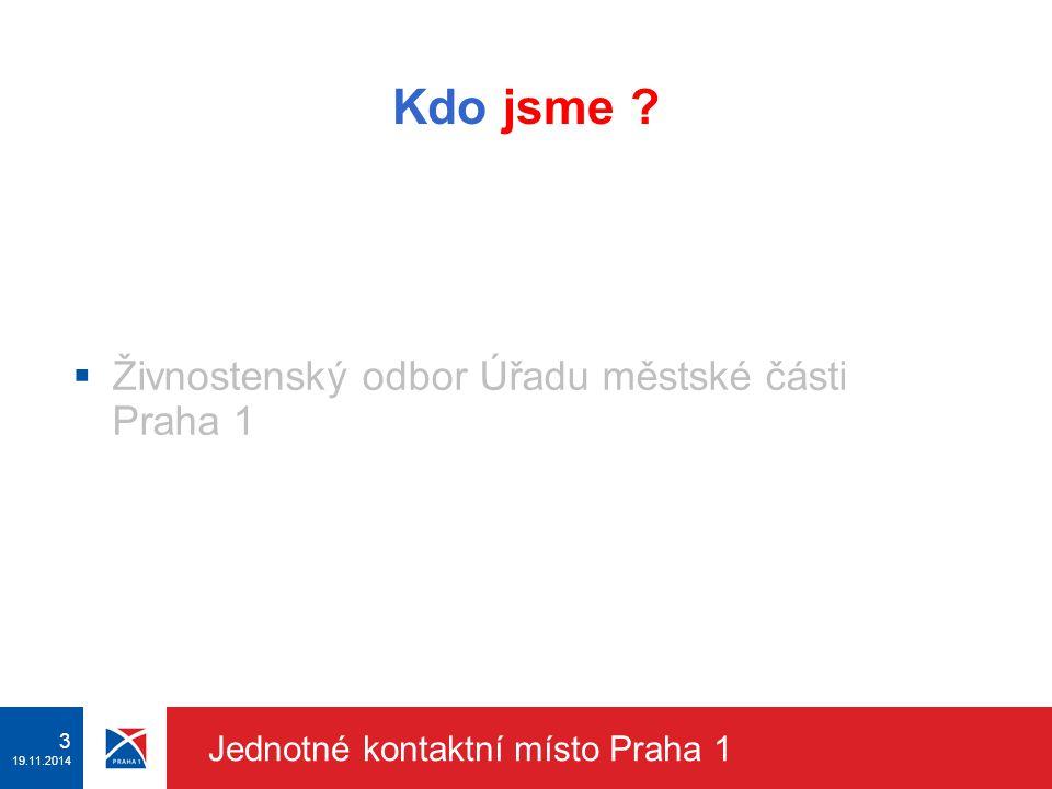 2 19.11.2014 Jednotné kontaktní místo Praha 1 Právní úprava  Směrnice EP a Rady o službách na vnitřním trhu 2006/123/ES  Zákon č. 222/2009 Sb., o vo