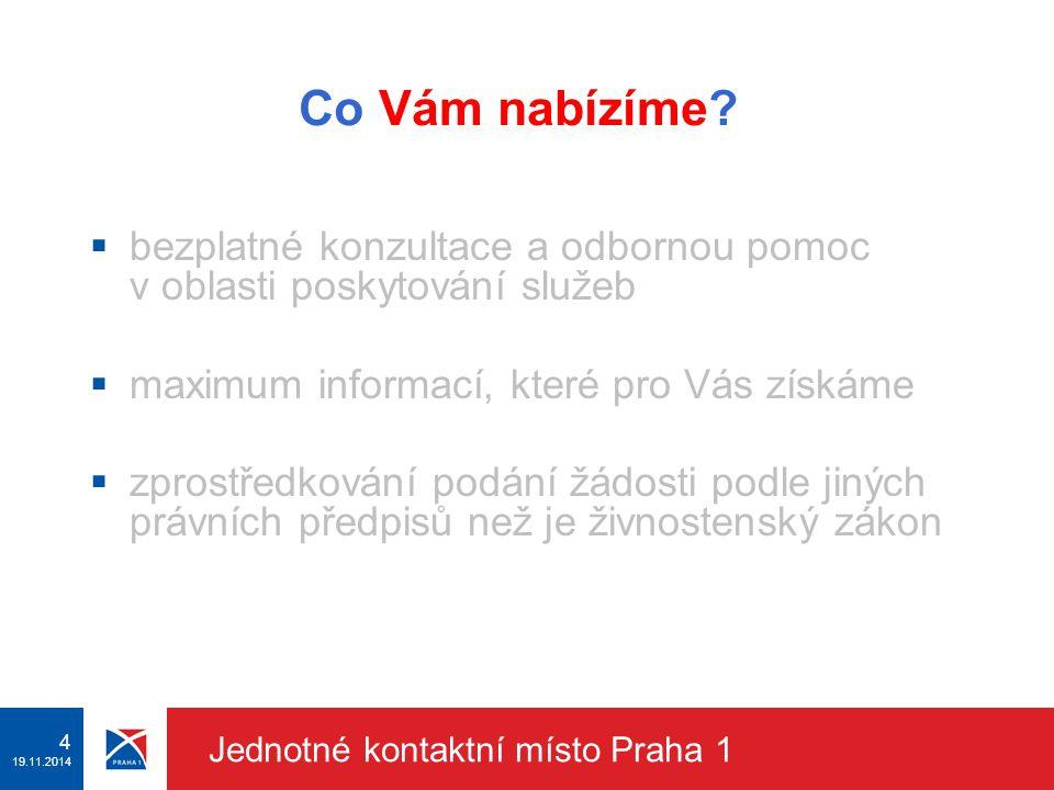 3 19.11.2014 Jednotné kontaktní místo Praha 1  Živnostenský odbor Úřadu městské části Praha 1 Kdo jsme ?
