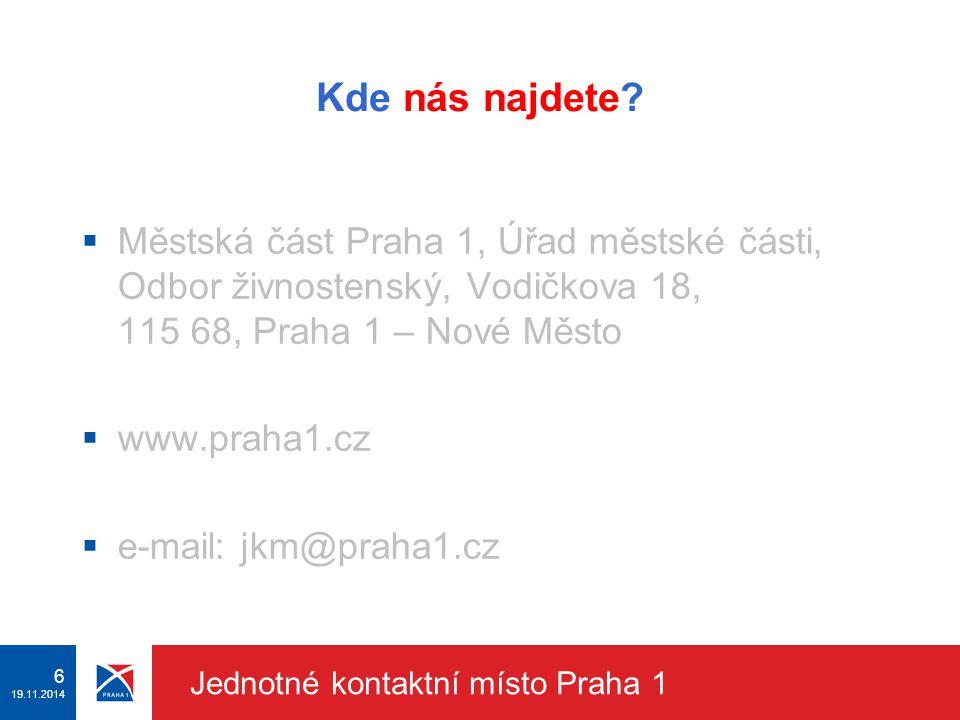 5 19.11.2014 Jednotné kontaktní místo Praha 1 S čím Vám můžeme pomoc ?  s podnikáním podle jiných právních předpisů než je živnostenský zákon  s pod