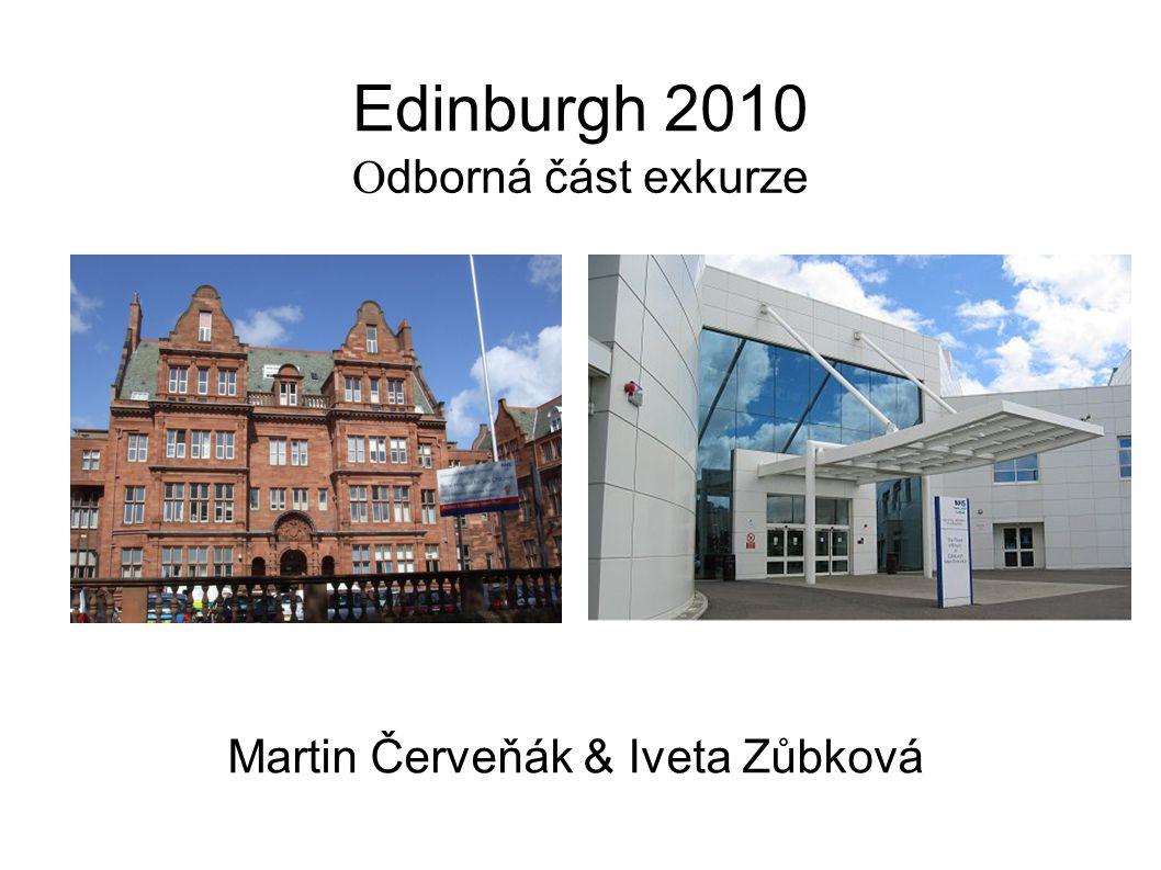 Edinburgh 2010 O dborná část exkurze Martin Červeňák & Iveta Zůbková