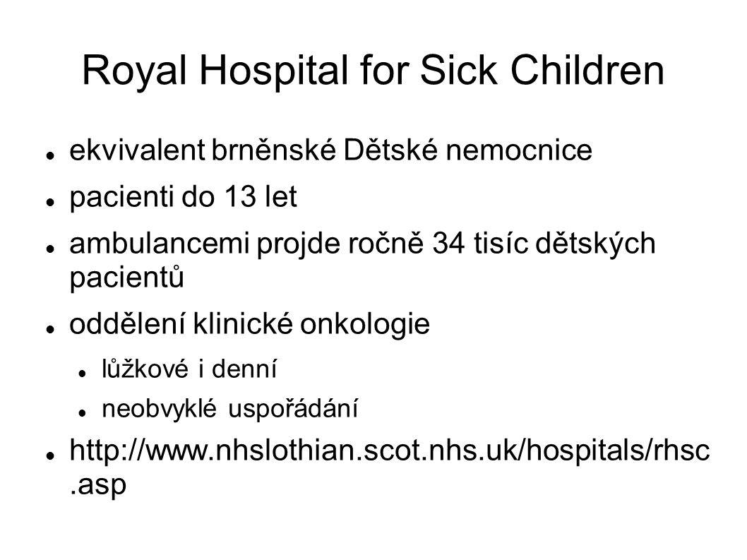 Royal Hospital for Sick Children ekvivalent brněnské Dětské nemocnice pacienti do 13 let ambulancemi projde ročně 34 tisíc dětských pacientů oddělení klinické onkologie lůžkové i denní neobvyklé uspořádání http://www.nhslothian.scot.nhs.uk/hospitals/rhsc.asp