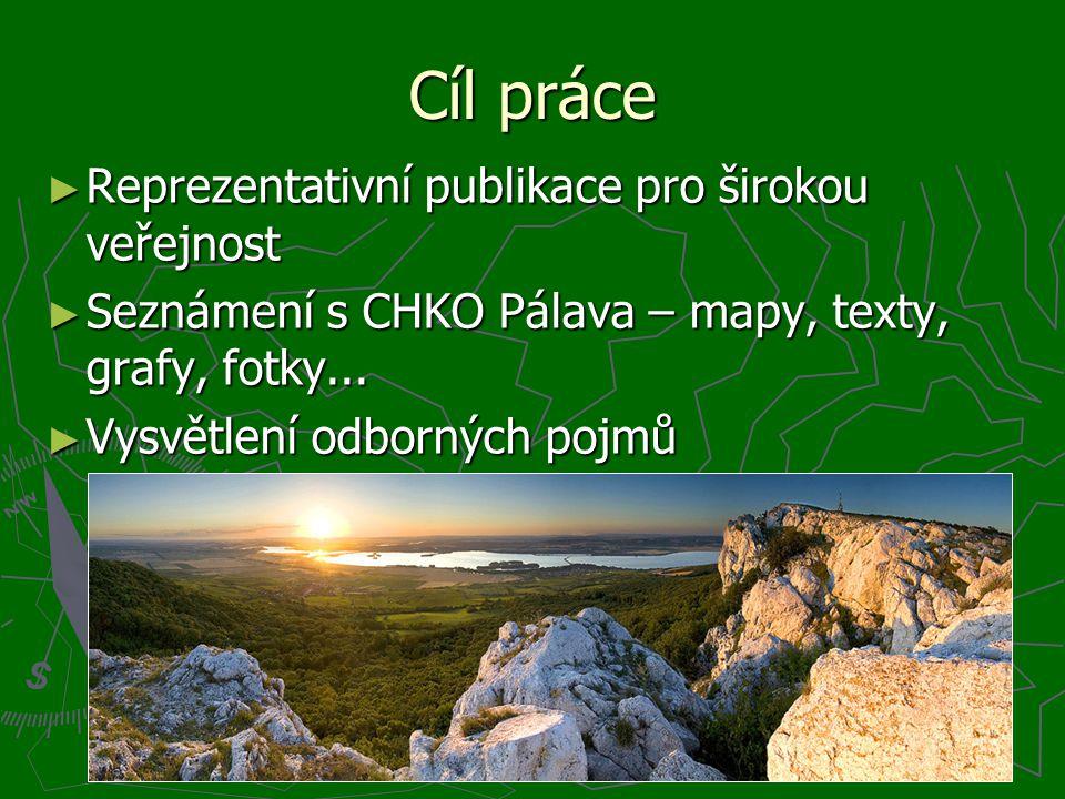 Cíl práce ► Reprezentativní publikace pro širokou veřejnost ► Seznámení s CHKO Pálava – mapy, texty, grafy, fotky...
