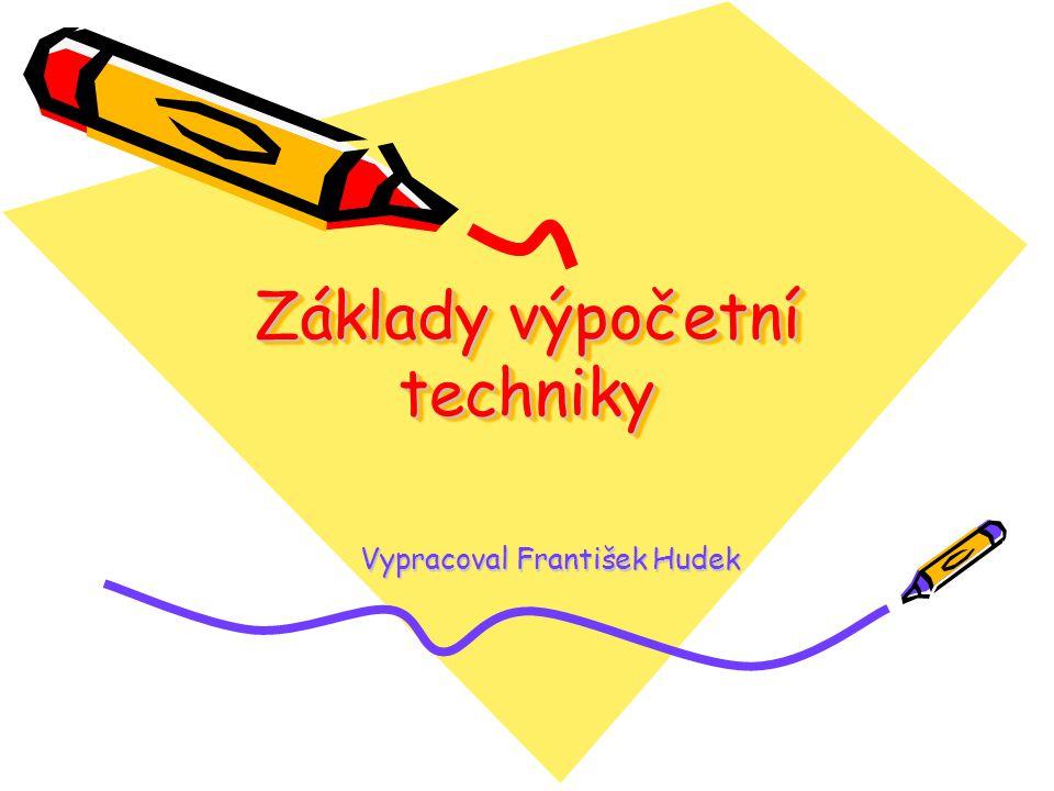 Základy výpočetní techniky Vypracoval František Hudek